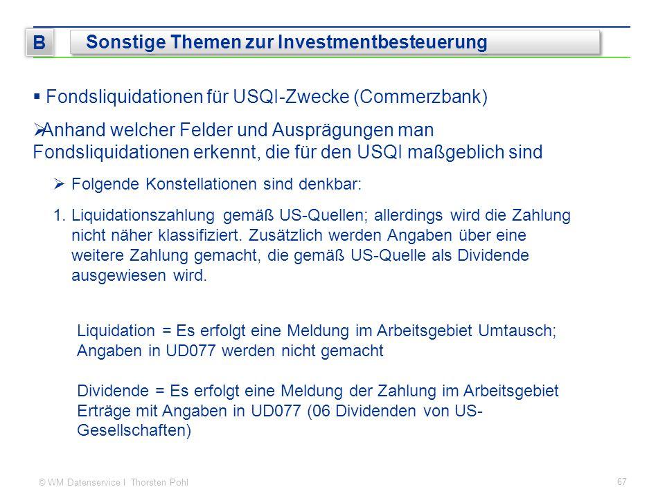© WM Datenservice I Thorsten Pohl  Fondsliquidationen für USQI-Zwecke (Commerzbank)  Anhand welcher Felder und Ausprägungen man Fondsliquidationen erkennt, die für den USQI maßgeblich sind  Folgende Konstellationen sind denkbar: 1.Liquidationszahlung gemäß US-Quellen; allerdings wird die Zahlung nicht näher klassifiziert.