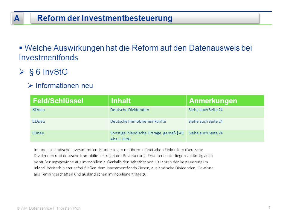 © WM Datenservice I Thorsten Pohl 7 A Reform der Investmentbesteuerung  Welche Auswirkungen hat die Reform auf den Datenausweis bei Investmentfonds 