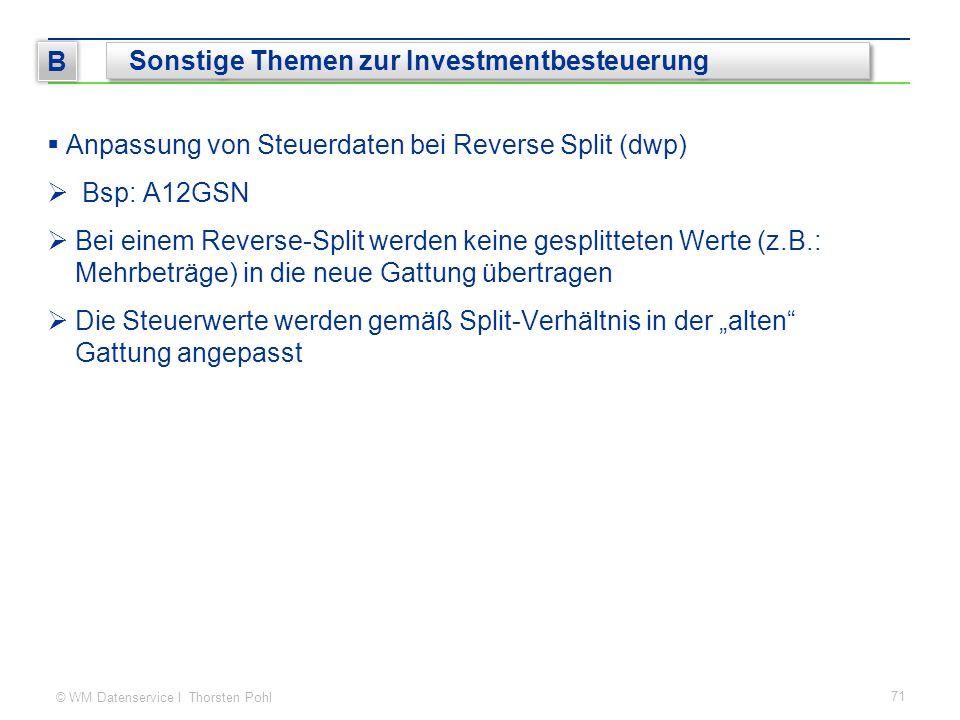 © WM Datenservice I Thorsten Pohl  Anpassung von Steuerdaten bei Reverse Split (dwp)  Bsp: A12GSN  Bei einem Reverse-Split werden keine gesplittete