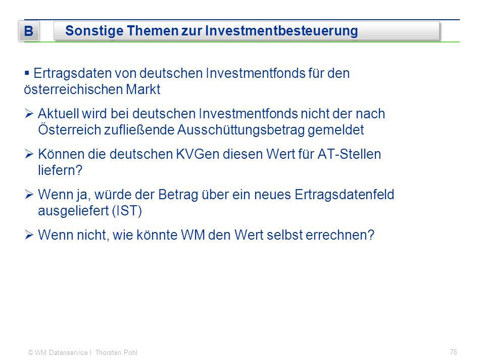 © WM Datenservice I Thorsten Pohl  Ertragsdaten von deutschen Investmentfonds für den österreichischen Markt  Aktuell wird bei deutschen Investmentfonds nicht der nach Österreich zufließende Ausschüttungsbetrag gemeldet  Können die deutschen KVGen diesen Wert für AT-Stellen liefern.