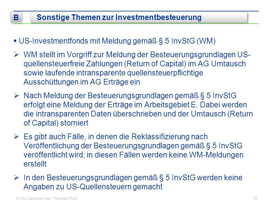 © WM Datenservice I Thorsten Pohl  US-Investmentfonds mit Meldung gemäß § 5 InvStG (WM)  WM stellt im Vorgriff zur Meldung der Besteuerungsgrundlagen US- quellensteuerfreie Zahlungen (Return of Capital) im AG Umtausch sowie laufende intransparente quellensteuerpflichtige Ausschüttungen im AG Erträge ein  Nach Meldung der Besteuerungsgrundlagen gemäß § 5 InvStG erfolgt eine Meldung der Erträge im Arbeitsgebiet E.