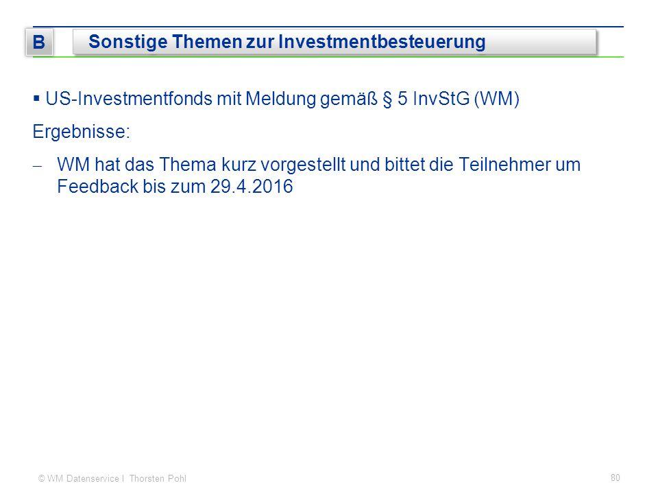 © WM Datenservice I Thorsten Pohl  US-Investmentfonds mit Meldung gemäß § 5 InvStG (WM) Ergebnisse:  WM hat das Thema kurz vorgestellt und bittet di