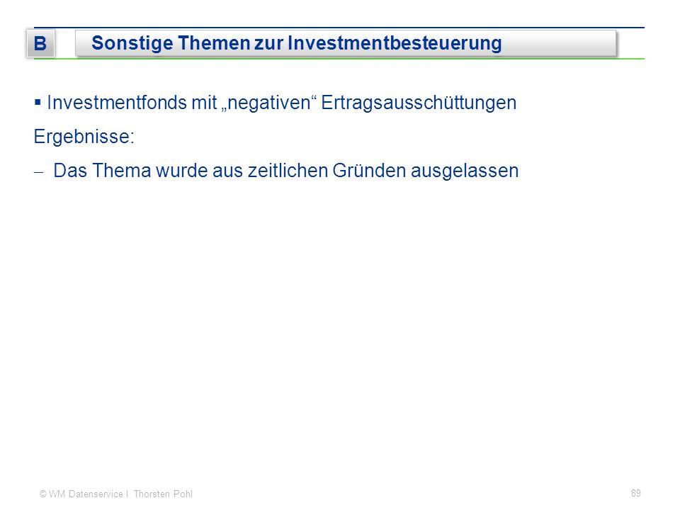 """© WM Datenservice I Thorsten Pohl  Investmentfonds mit """"negativen Ertragsausschüttungen Ergebnisse:  Das Thema wurde aus zeitlichen Gründen ausgelassen 89 B Sonstige Themen zur Investmentbesteuerung"""