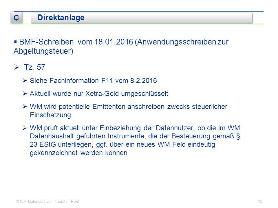 © WM Datenservice I Thorsten Pohl  BMF-Schreiben vom 18.01.2016 (Anwendungsschreiben zur Abgeltungsteuer) 92 C Direktanlage  Tz. 57  Siehe Fachinfo