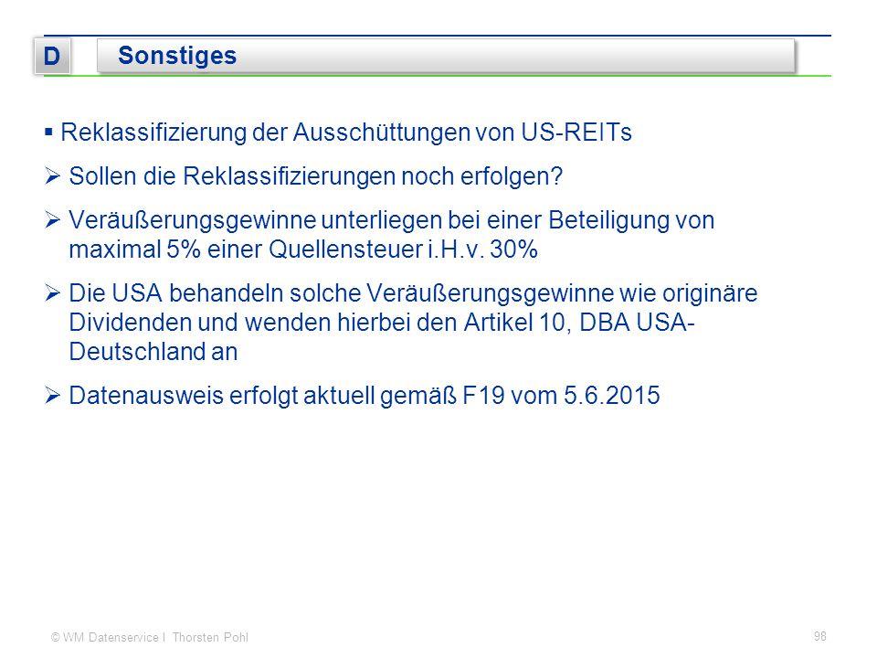 © WM Datenservice I Thorsten Pohl 98 D Sonstiges  Reklassifizierung der Ausschüttungen von US-REITs  Sollen die Reklassifizierungen noch erfolgen? 