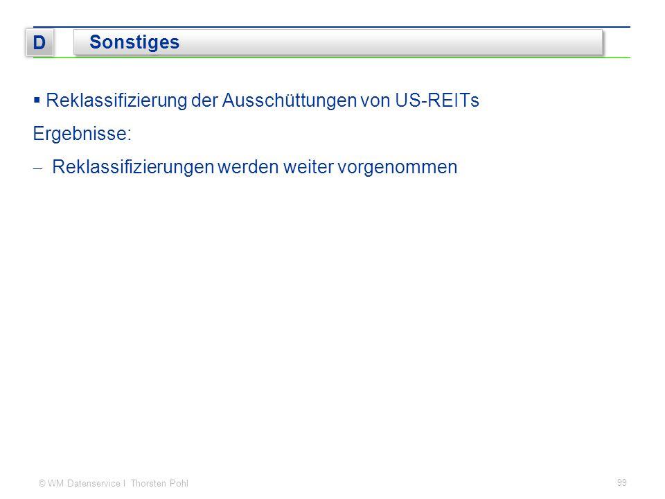 © WM Datenservice I Thorsten Pohl 99 D Sonstiges  Reklassifizierung der Ausschüttungen von US-REITs Ergebnisse:  Reklassifizierungen werden weiter vorgenommen