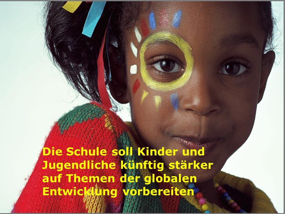 1 Die Schule soll Kinder und Jugendliche künftig stärker auf Themen der globalen Entwicklung vorbereiten