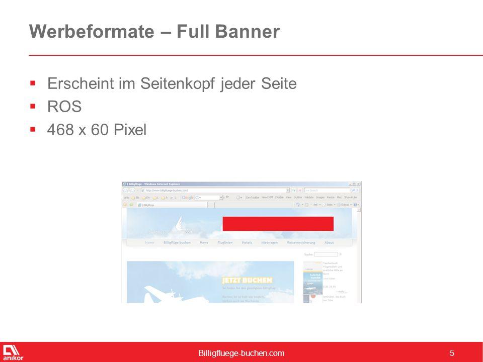 Billigfluege-buchen.com5 Werbeformate – Full Banner  Erscheint im Seitenkopf jeder Seite  ROS  468 x 60 Pixel