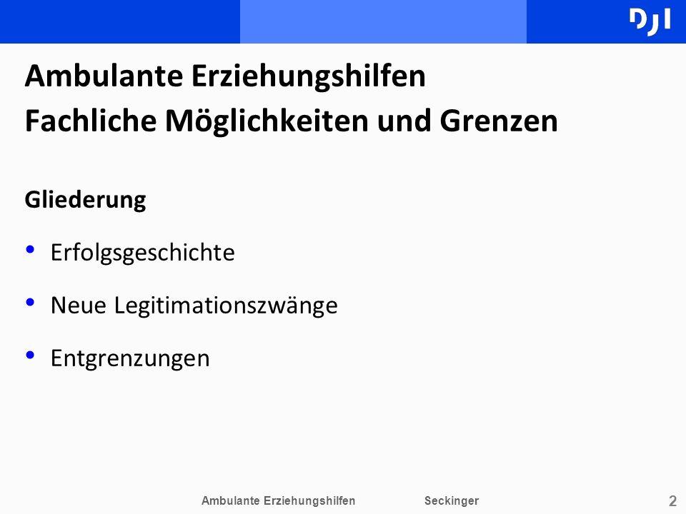 2 Ambulante Erziehungshilfen Fachliche Möglichkeiten und Grenzen Gliederung Erfolgsgeschichte Neue Legitimationszwänge Entgrenzungen Ambulante Erziehu