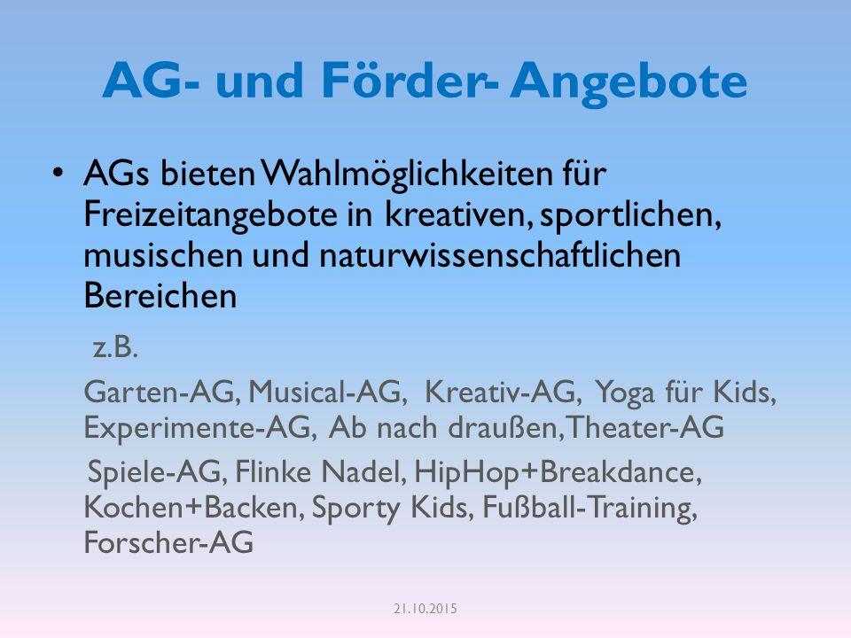 AG- und Förder- Angebote AGs bieten Wahlmöglichkeiten für Freizeitangebote in kreativen, sportlichen, musischen und naturwissenschaftlichen Bereichen z.B.