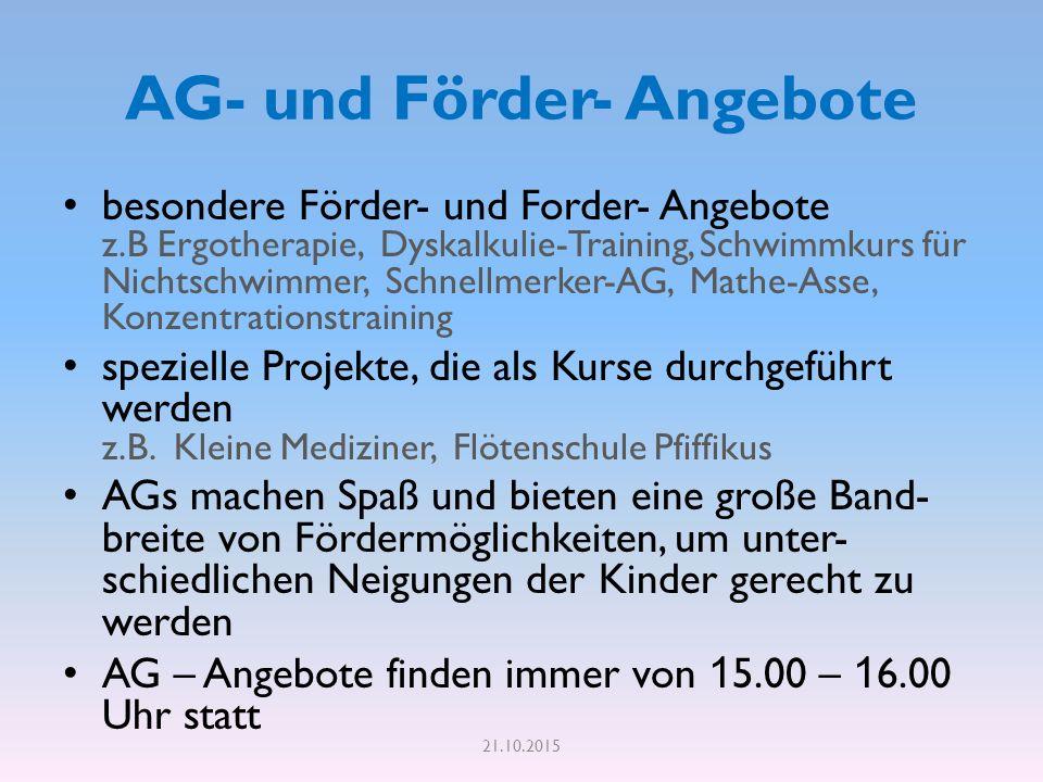 AG- und Förder- Angebote besondere Förder- und Forder- Angebote z.B Ergotherapie, Dyskalkulie-Training, Schwimmkurs für Nichtschwimmer, Schnellmerker-AG, Mathe-Asse, Konzentrationstraining spezielle Projekte, die als Kurse durchgeführt werden z.B.
