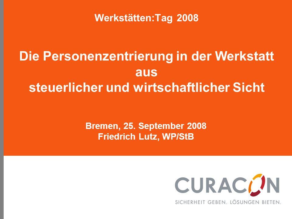Werkstätten:Tag 2008 Die Personenzentrierung in der Werkstatt aus steuerlicher und wirtschaftlicher Sicht Bremen, 25. September 2008 Friedrich Lutz, W