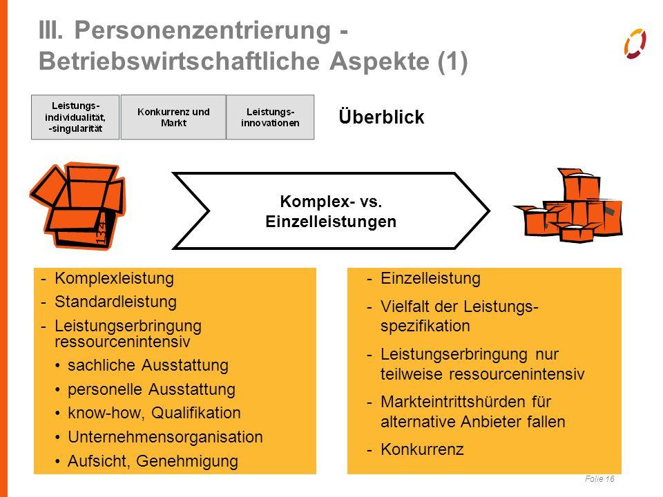 Folie 16 III. Personenzentrierung - Betriebswirtschaftliche Aspekte (1) Komplex- vs. Einzelleistungen -Einzelleistung -Vielfalt der Leistungs- spezifi