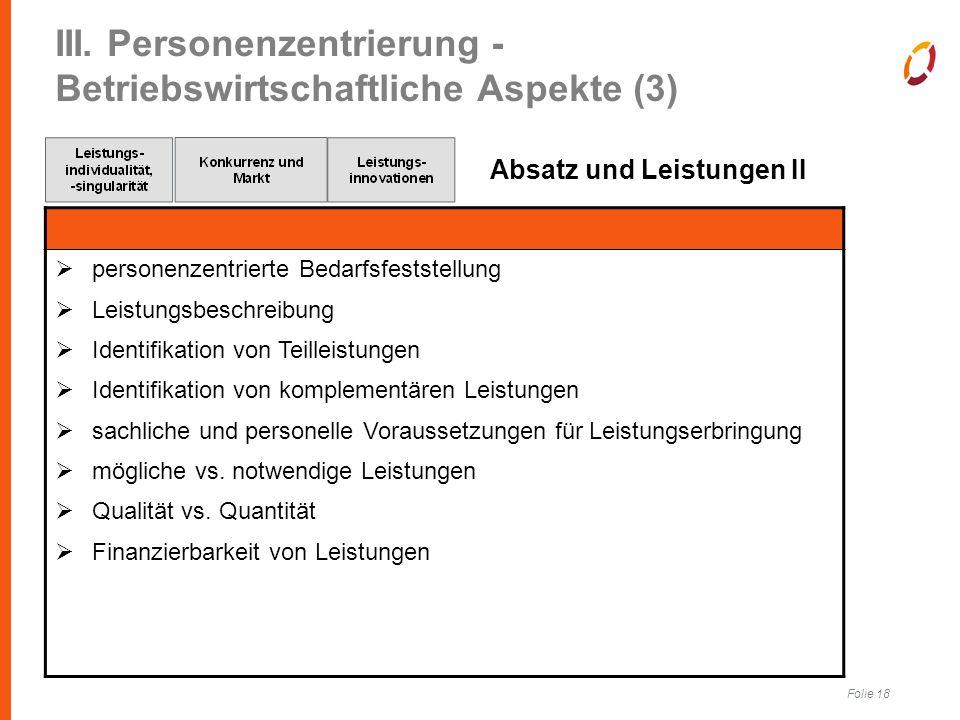 Folie 18 III. Personenzentrierung - Betriebswirtschaftliche Aspekte (3) Absatz und Leistungen II  personenzentrierte Bedarfsfeststellung  Leistungsb