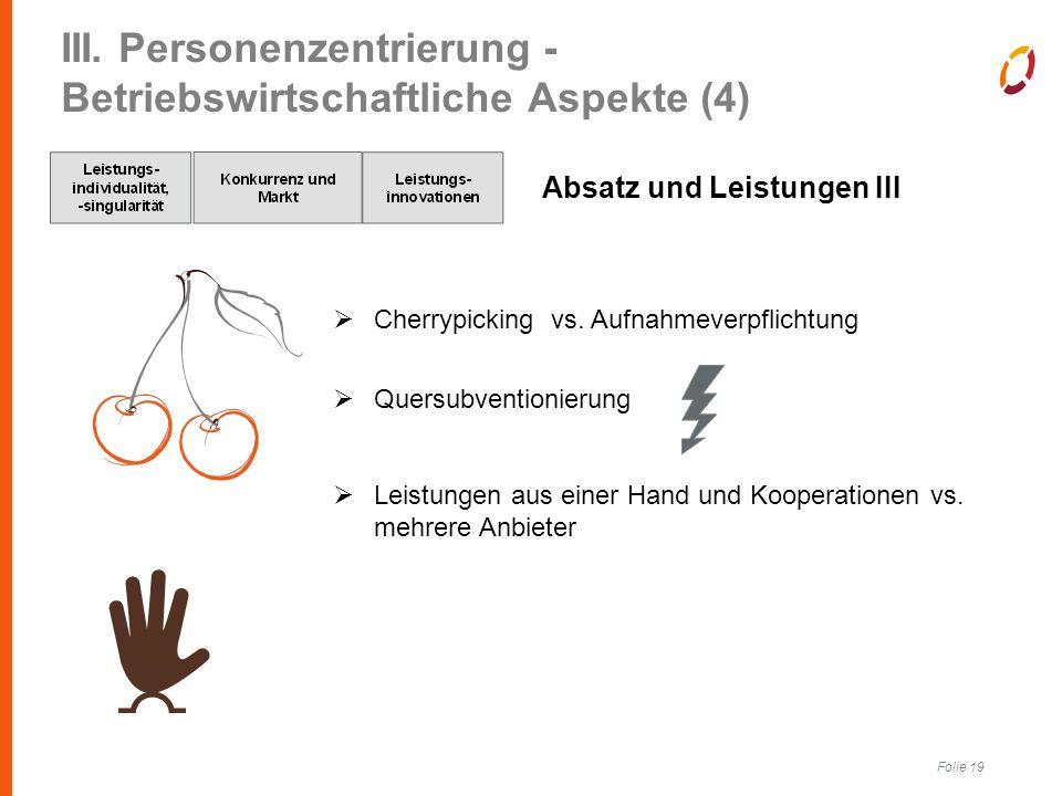 Folie 19 III. Personenzentrierung - Betriebswirtschaftliche Aspekte (4) Absatz und Leistungen III  Cherrypicking vs. Aufnahmeverpflichtung  Quersubv
