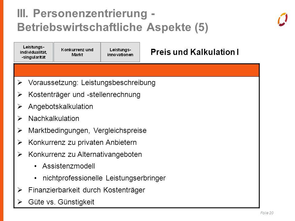 Folie 20 III. Personenzentrierung - Betriebswirtschaftliche Aspekte (5) Preis und Kalkulation I  Voraussetzung: Leistungsbeschreibung  Kostenträger
