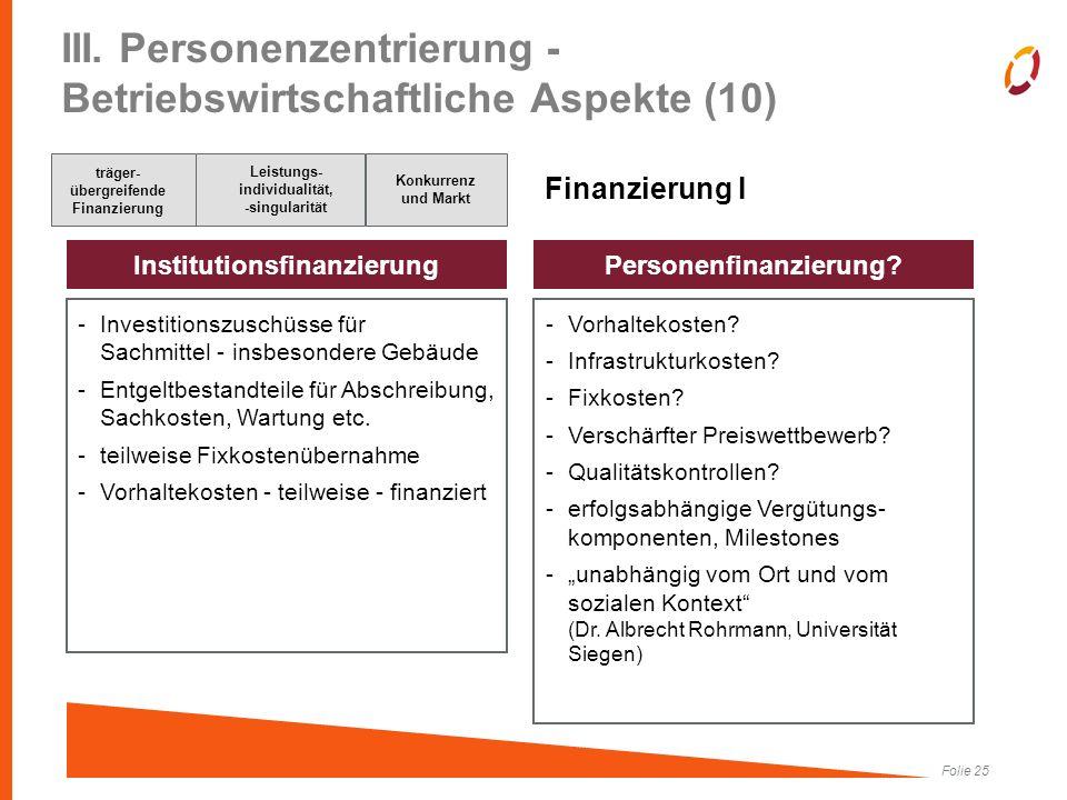 Folie 25 III. Personenzentrierung - Betriebswirtschaftliche Aspekte (10) Finanzierung I -Investitionszuschüsse für Sachmittel - insbesondere Gebäude -