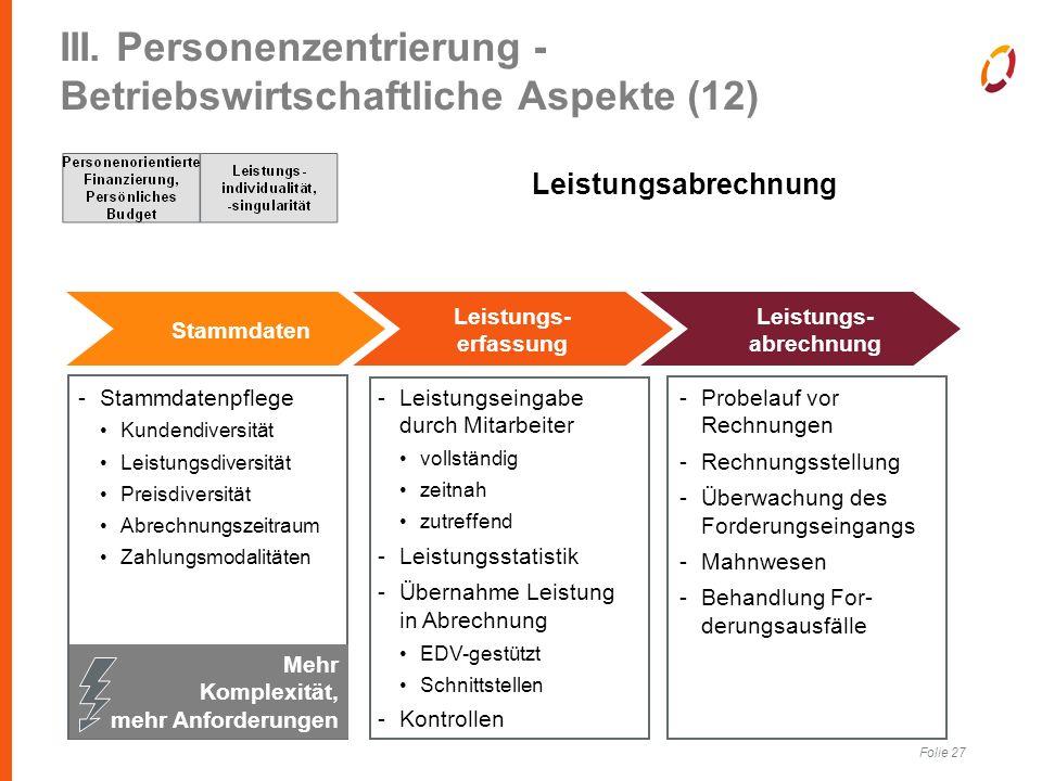 Folie 27 III. Personenzentrierung - Betriebswirtschaftliche Aspekte (12) Leistungsabrechnung Stammdaten Leistungs- erfassung Leistungs- abrechnung -St