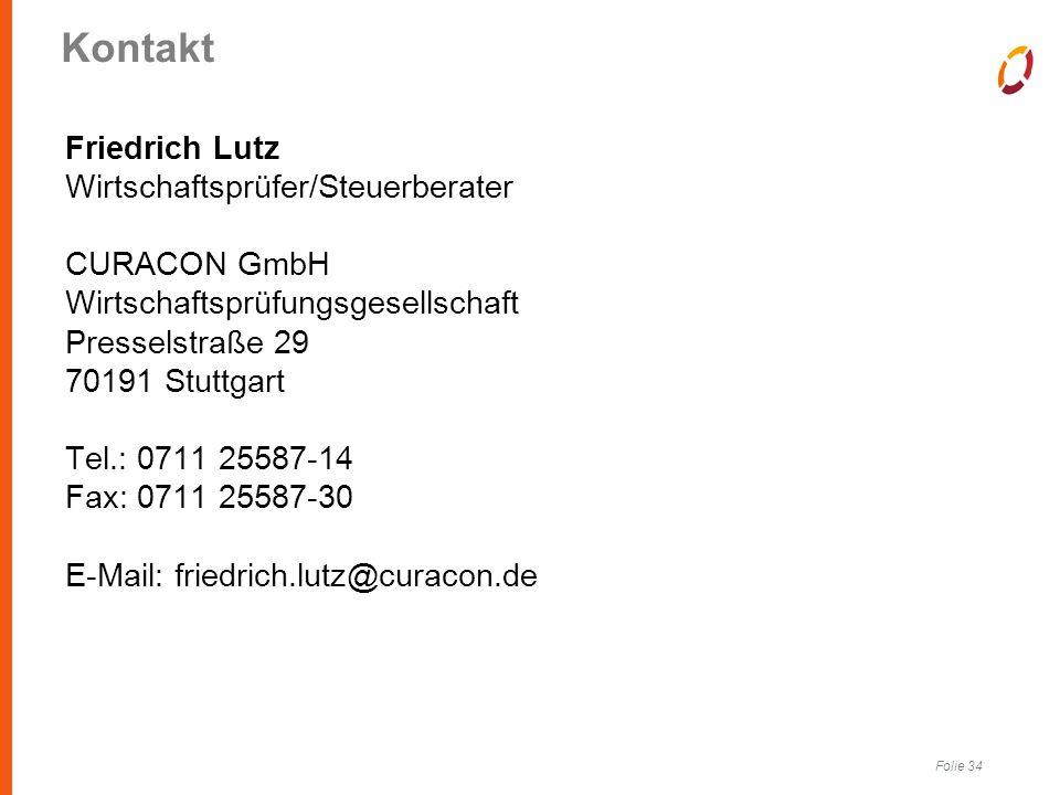 Folie 34 Kontakt Friedrich Lutz Wirtschaftsprüfer/Steuerberater CURACON GmbH Wirtschaftsprüfungsgesellschaft Presselstraße 29 70191 Stuttgart Tel.: 0711 25587-14 Fax: 0711 25587-30 E-Mail: friedrich.lutz@curacon.de