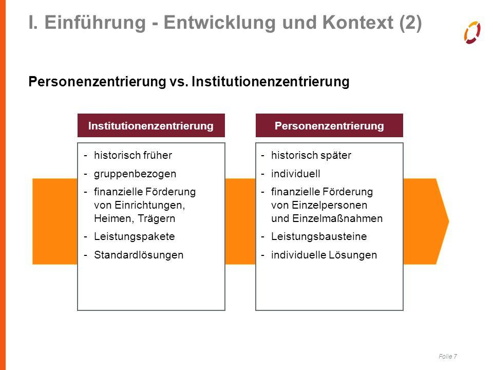 Folie 7 I. Einführung - Entwicklung und Kontext (2) Personenzentrierung vs. Institutionenzentrierung -…-…-…-…... -historisch früher -gruppenbezogen -f