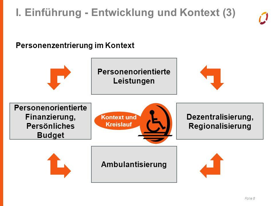 Folie 8 I. Einführung - Entwicklung und Kontext (3) Personenzentrierung im Kontext Ambulantisierung Personenorientierte Leistungen Dezentralisierung,