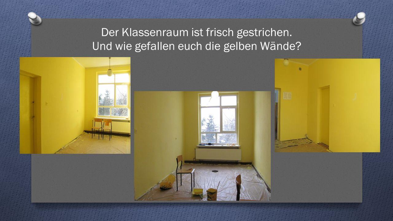 Der Klassenraum ist frisch gestrichen. Und wie gefallen euch die gelben Wände
