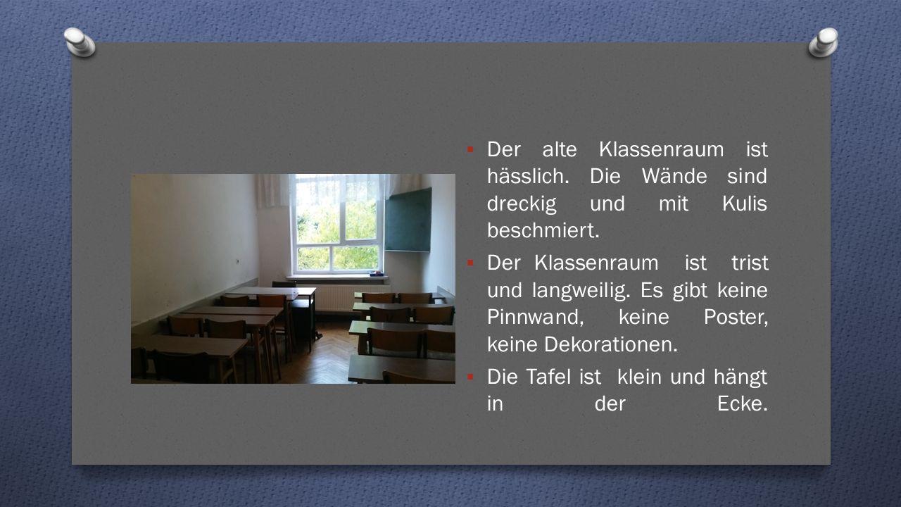  Der alte Klassenraum ist hässlich. Die Wände sind dreckig und mit Kulis beschmiert.