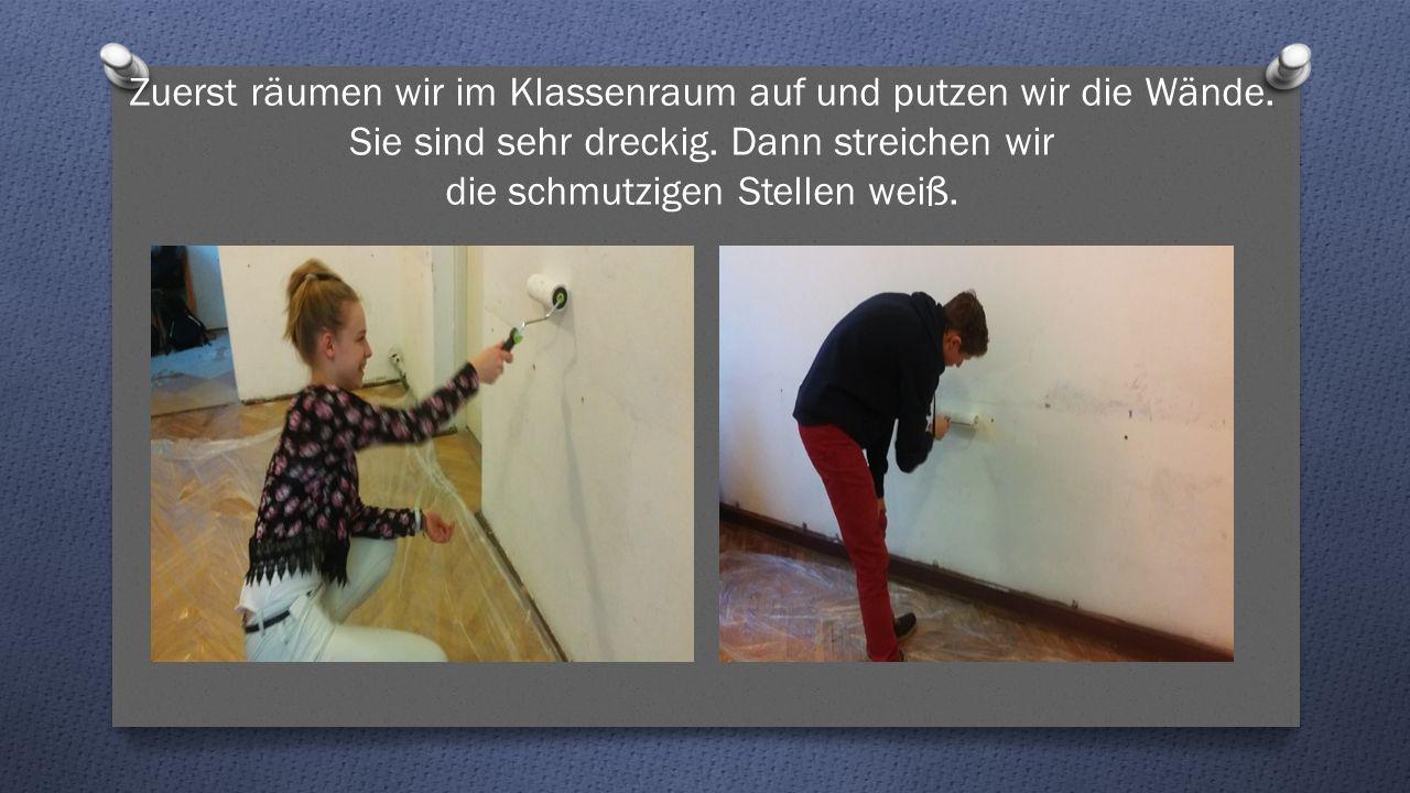 Zuerst räumen wir im Klassenraum auf und putzen wir die Wände.
