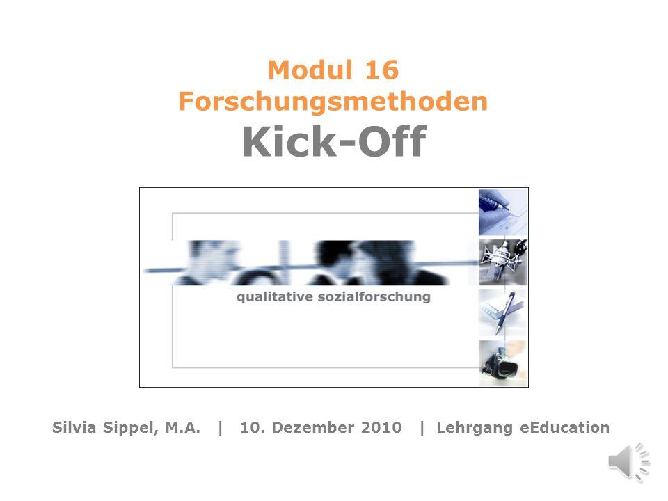 Modul 16: Forschungsmethoden eEducation Modul 16: (qualitative) Forschungsmethoden Modul 16 Forschungsmethoden Kick-Off Silvia Sippel, M.A.