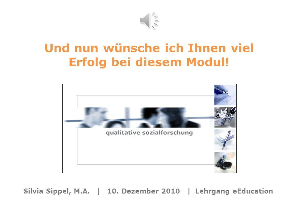 Modul 16: Forschungsmethoden eEducation Modul 16: (qualitative) Forschungsmethoden Und nun wünsche ich Ihnen viel Erfolg bei diesem Modul.