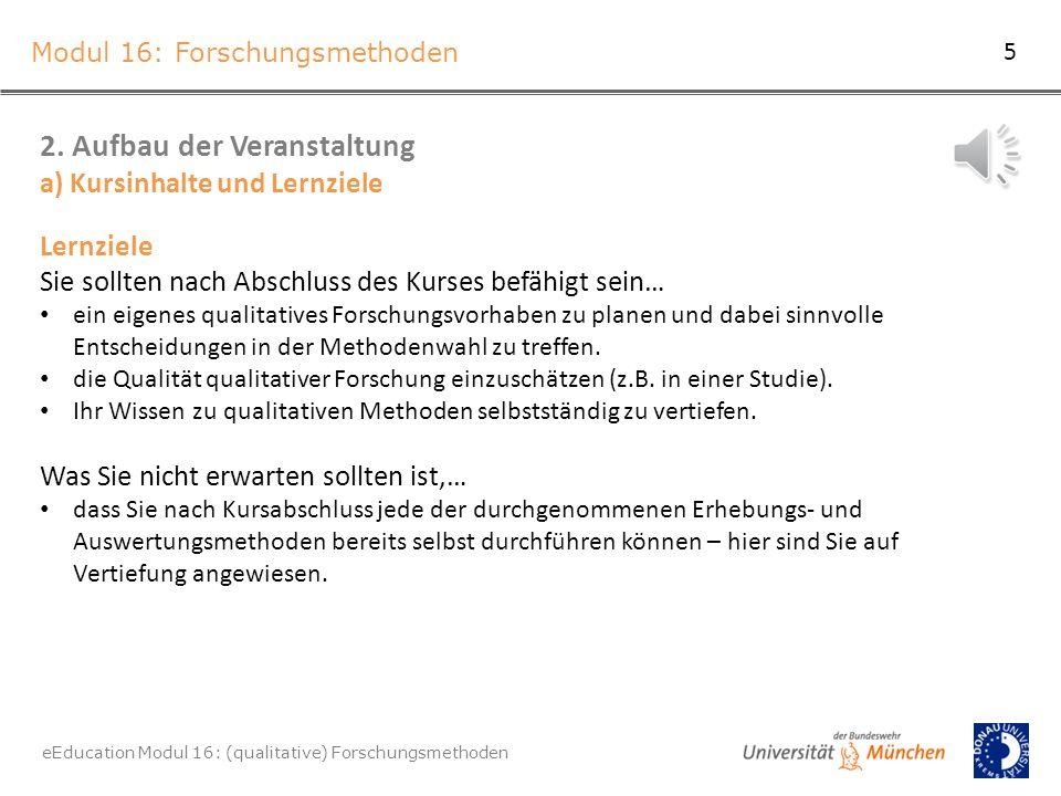 Modul 16: Forschungsmethoden eEducation Modul 16: (qualitative) Forschungsmethoden 2.