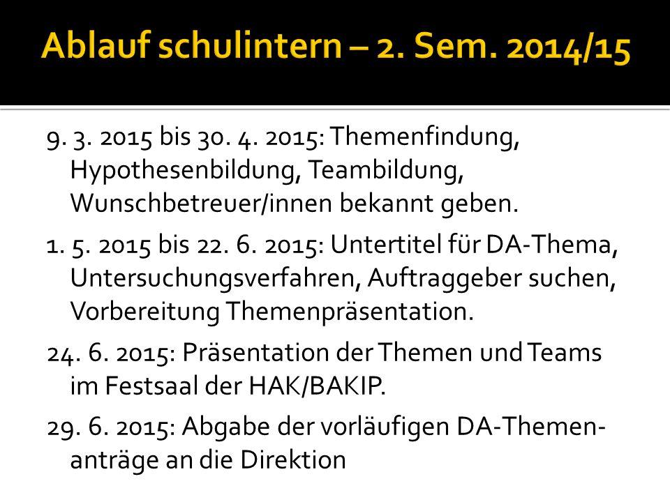 9. 3. 2015 bis 30. 4. 2015: Themenfindung, Hypothesenbildung, Teambildung, Wunschbetreuer/innen bekannt geben. 1. 5. 2015 bis 22. 6. 2015: Untertitel