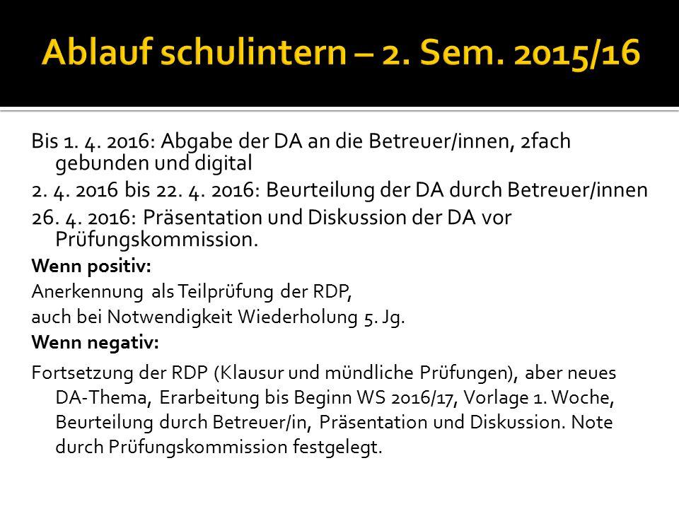 Bis 1. 4. 2016: Abgabe der DA an die Betreuer/innen, 2fach gebunden und digital 2. 4. 2016 bis 22. 4. 2016: Beurteilung der DA durch Betreuer/innen 26