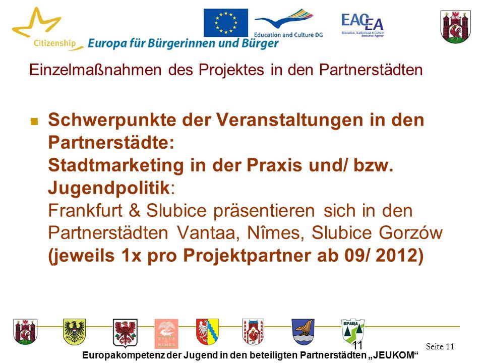 """Seite 11 Europakompetenz der Jugend in den beteiligten Partnerstädten """"JEUKOM"""" 11 Einzelmaßnahmen des Projektes in den Partnerstädten Schwerpunkte der"""