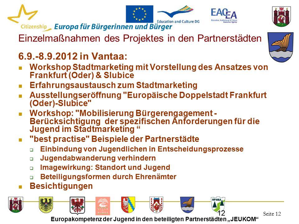 """Seite 12 Europakompetenz der Jugend in den beteiligten Partnerstädten """"JEUKOM"""" 12 Einzelmaßnahmen des Projektes in den Partnerstädten 6.9.-8.9.2012 in"""