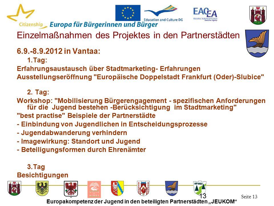 """Seite 13 Europakompetenz der Jugend in den beteiligten Partnerstädten """"JEUKOM"""" 13 Einzelmaßnahmen des Projektes in den Partnerstädten 6.9.-8.9.2012 in"""