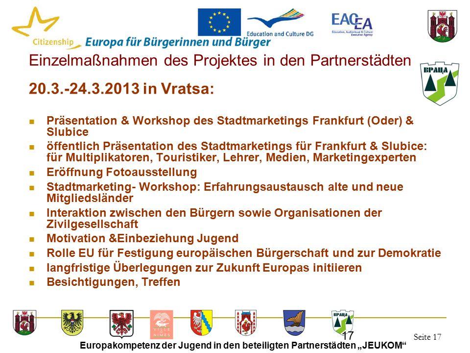 """Seite 17 Europakompetenz der Jugend in den beteiligten Partnerstädten """"JEUKOM"""" 17 Einzelmaßnahmen des Projektes in den Partnerstädten 20.3.-24.3.2013"""