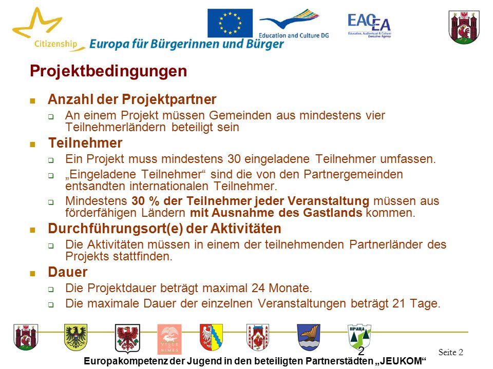 """Seite 2 Europakompetenz der Jugend in den beteiligten Partnerstädten """"JEUKOM 2 Projektbedingungen Anzahl der Projektpartner  An einem Projekt müssen Gemeinden aus mindestens vier Teilnehmerländern beteiligt sein Teilnehmer  Ein Projekt muss mindestens 30 eingeladene Teilnehmer umfassen."""