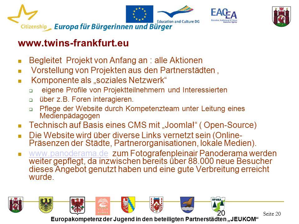 """Seite 20 Europakompetenz der Jugend in den beteiligten Partnerstädten """"JEUKOM 20 www.twins-frankfurt.eu Begleitet Projekt von Anfang an : alle Aktionen Vorstellung von Projekten aus den Partnerstädten, Komponente als """"soziales Netzwerk  eigene Profile von Projektteilnehmern und Interessierten  über z.B."""