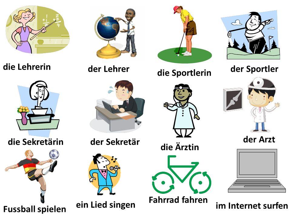 die Lehrerin im Internet surfen Fahrrad fahren ein Lied singen Fussball spielen die Ärztin die Sekretärin der Sportler die Sportlerin der Lehrer der Sekretär der Arzt