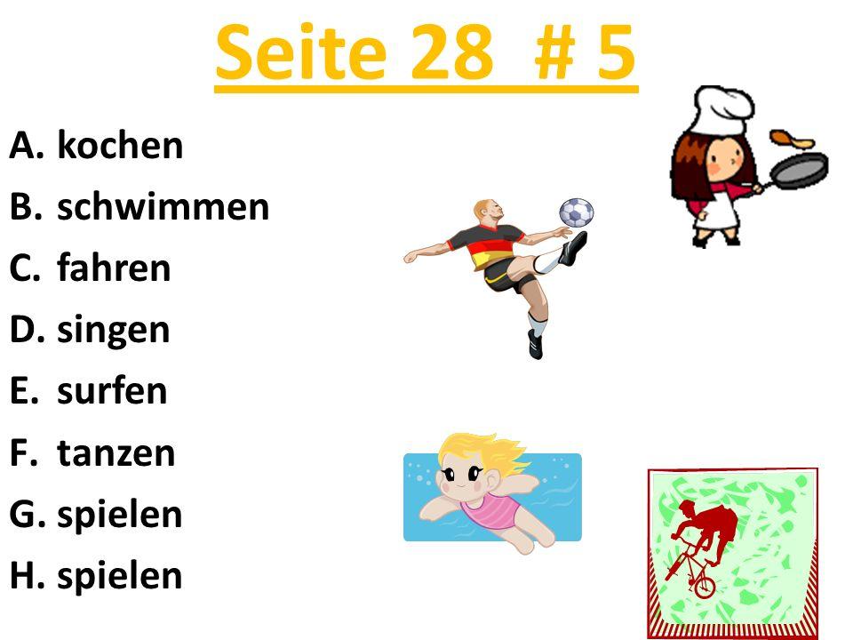 Seite 28 # 5 A.kochen B.schwimmen C.fahren D.singen E.surfen F.tanzen G.spielen H.spielen