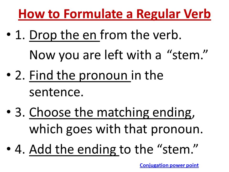 How to Formulate a Regular Verb 1.Drop the en from the verb.