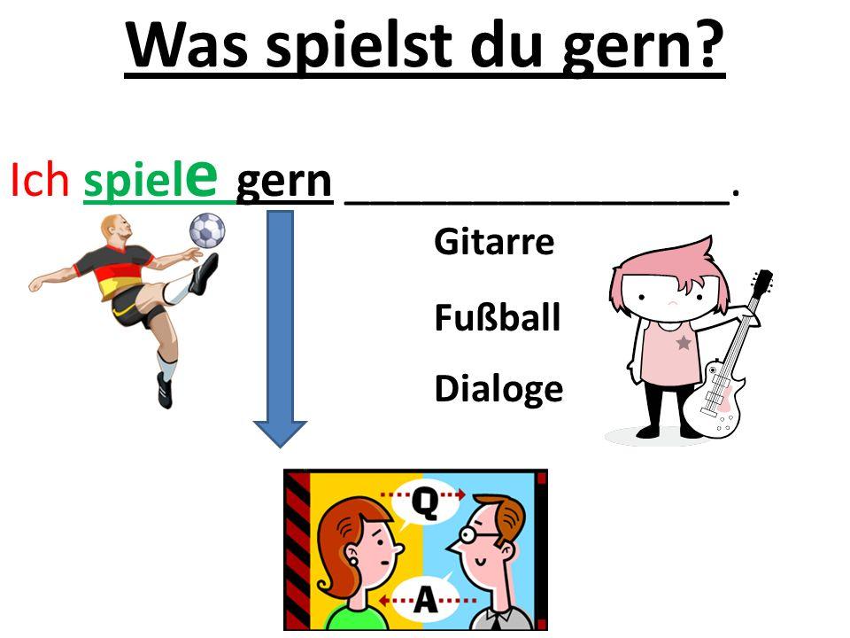 Was spielst du gern? Ich spiel e gern _______________. Gitarre Fußball Dialoge