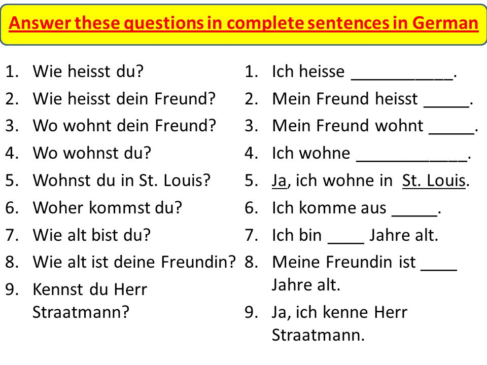 Answer these questions in complete sentences in German 1.Wie heisst du.
