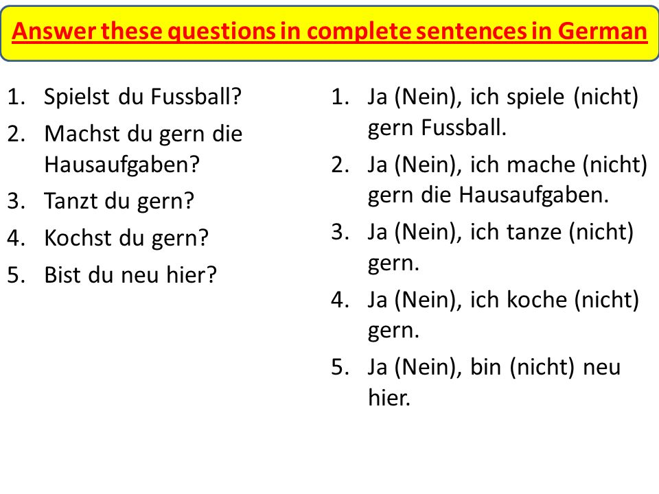 Answer these questions in complete sentences in German 1.Spielst du Fussball.