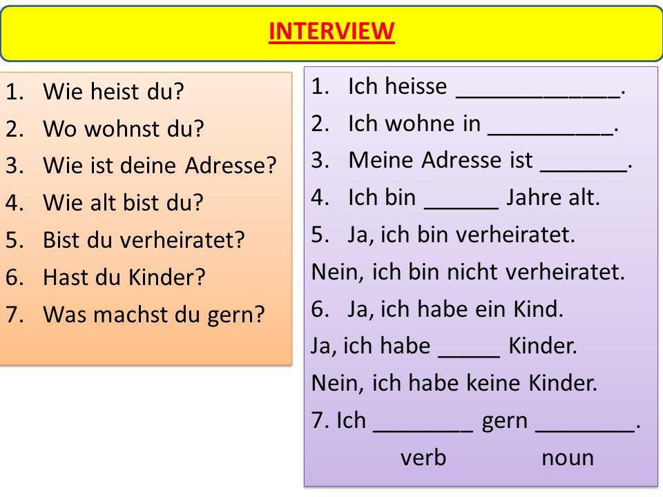 INTERVIEW 1.Wie heist du. 2.Wo wohnst du. 3.Wie ist deine Adresse.