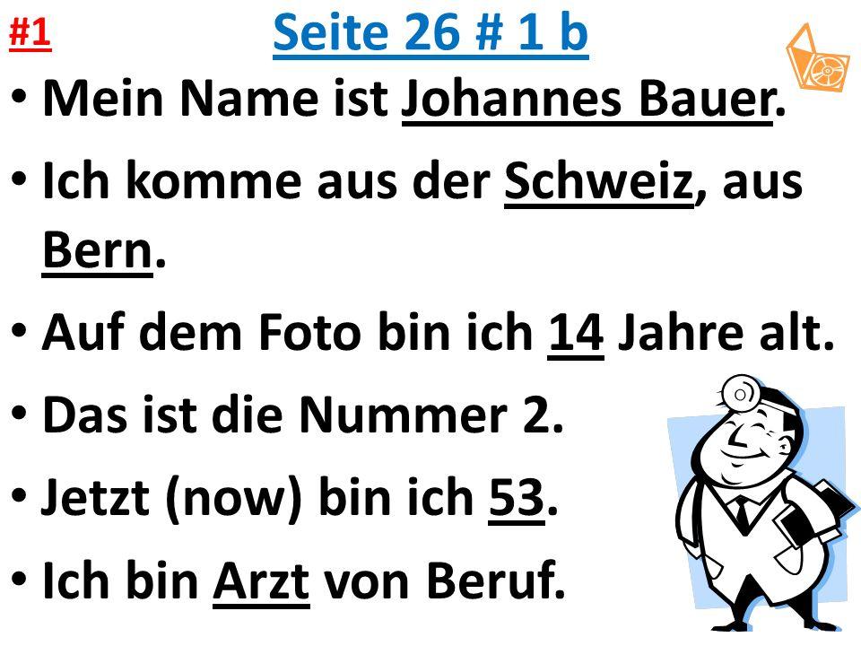 Seite 26 # 1 b Mein Name ist Johannes Bauer. Ich komme aus der Schweiz, aus Bern.