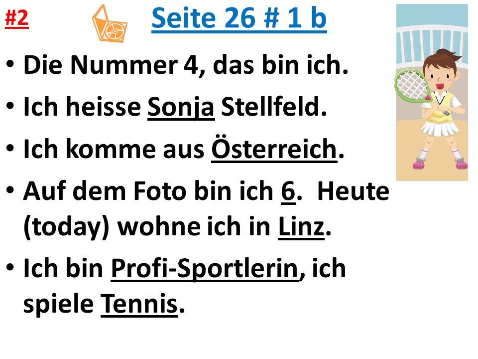 Seite 26 # 1 b Die Nummer 4, das bin ich. Ich heisse Sonja Stellfeld.
