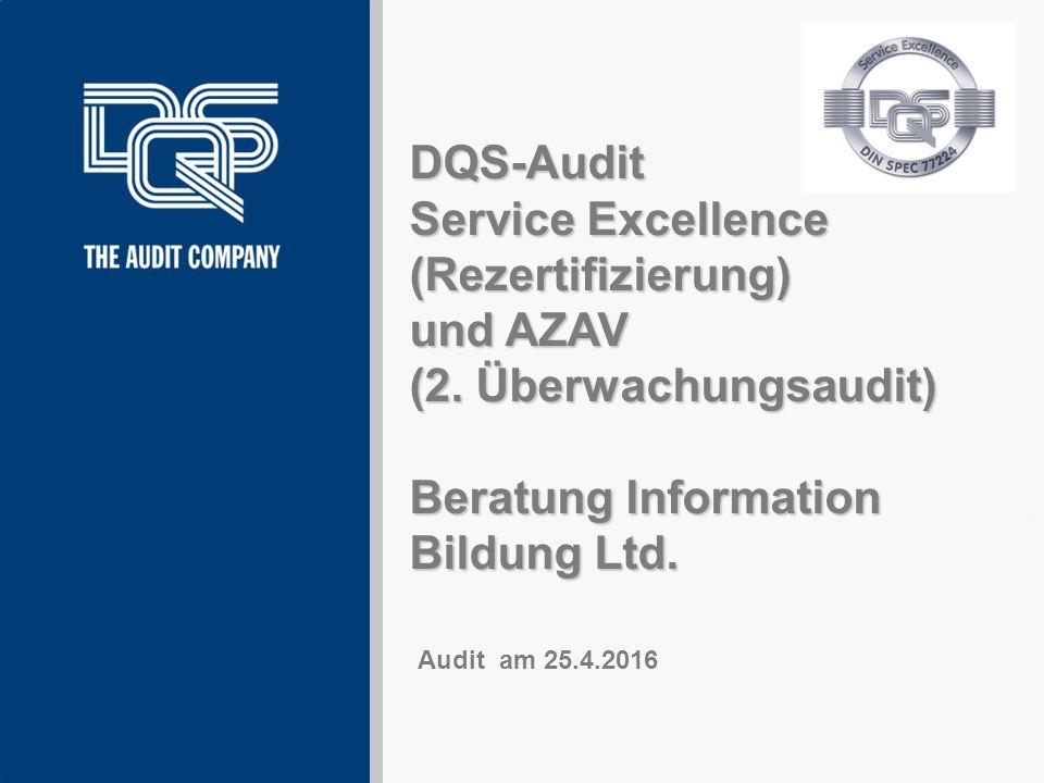 DQS-Audit Service Excellence (Rezertifizierung) und AZAV (2. Überwachungsaudit) Beratung Information Bildung Ltd. Version Mai 2013 Audit am 25.4.2016