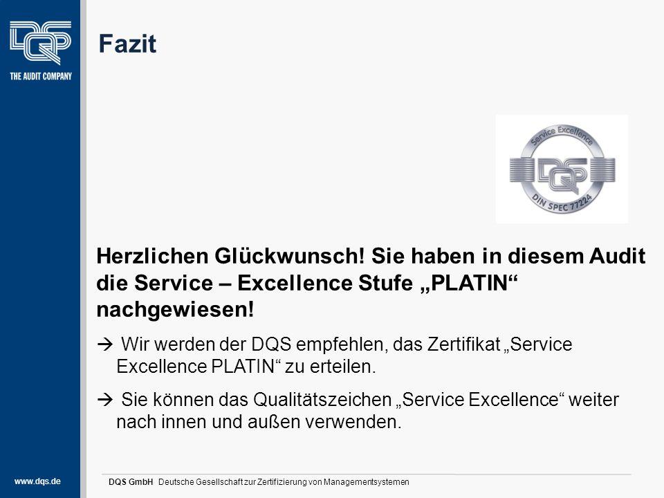 www.dqs.de DQS GmbH Deutsche Gesellschaft zur Zertifizierung von Managementsystemen Fazit Herzlichen Glückwunsch! Sie haben in diesem Audit die Servic